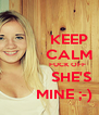 KEEP          CALM                   FUCK OFF               SHE'S           MINE ;-) - Personalised Poster A4 size