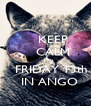 KEEP     CALM     IT's     FRIDAY 13th   IN ANGO - Personalised Poster A4 size