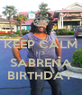 KEEP CALM ITS SABRENA BIRTHDAY - Personalised Poster A4 size