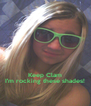 Keep Clam I'm rocking these shades! - Personalised Poster A4 size