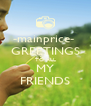 -mainprice-  GREETINGS TO ALL MY FRIENDS - Personalised Poster A4 size