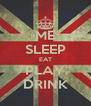 ME    SLEEP EAT PLAY DRINK - Personalised Poster A4 size