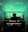 Music is imagination - Personalised Poster A4 size