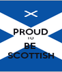 PROUD TO BE  SCOTTISH - Personalised Poster A4 size