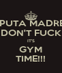 PUTA MADRE DON'T FUCK IT'S GYM TIME!!! - Personalised Poster A4 size