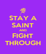 STAY A    SAINT AND FIGHT THROUGH - Personalised Poster A4 size