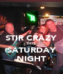 STIR CRAZY THIS SATURDAY NIGHT - Personalised Poster A4 size