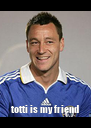 totti is my friend - Personalised Poster A4 size