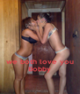 we both love you Bobby - Personalised Poster A4 size