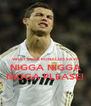 WHAT DOES RONALDO SAY? NIGGA NIGGA NIGGA PLEASE! - Personalised Poster A4 size