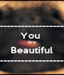 -------------------------- You  Are Beautiful -------------------------- - Personalised Poster A4 size