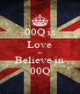 00Q is Love so Believe in 00Q - Personalised Poster A4 size