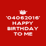 '04062016' HAPPY  BIRTHDAY TO ME - Personalised Poster A4 size