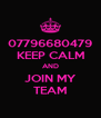 07796680479 KEEP CALM AND JOIN MY TEAM - Personalised Poster A4 size