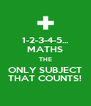 1-2-3-4-5... MATHS THE ONLY SUBJECT THAT COUNTS! - Personalised Poster A4 size