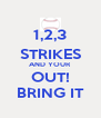 1,2,3 STRIKES AND YOUR OUT! BRING IT - Personalised Poster A4 size