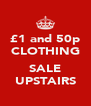 £1 and 50p CLOTHING  SALE UPSTAIRS - Personalised Poster A4 size