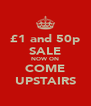 £1 and 50p SALE NOW ON COME UPSTAIRS - Personalised Poster A4 size
