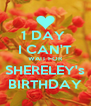 1 DAY  I CAN'T WAIT FOR SHERELEY's BIRTHDAY - Personalised Poster A4 size