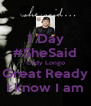 1 Day #SheSaid Cody Longo Great Ready I know I am - Personalised Poster A4 size
