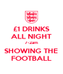 £1 DRINKS ALL NIGHT 7-2am SHOWING THE FOOTBALL - Personalised Poster A4 size