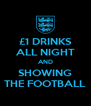 £1 DRINKS ALL NIGHT AND SHOWING THE FOOTBALL - Personalised Poster A4 size