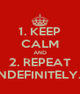 1. KEEP CALM AND 2. REPEAT INDEFINITELY... - Personalised Poster A4 size