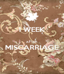 1 WEEK  AFTER MISCARRIAGE  - Personalised Poster A4 size