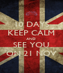 10 DAYS KEEP CALM AND SEE YOU ON 21 NOV - Personalised Poster A4 size