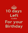 10 days Left Cuttie For your Birthday - Personalised Poster A4 size