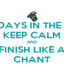 10 MORE DAYS IN THE SEMESTER KEEP CALM AND FINISH LIKE A CHANT - Personalised Poster A4 size