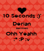 10 Seconds ;)' Derian Bermeo Ohh Yeahh  :* :P :v - Personalised Poster A4 size