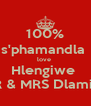 100% s'phamandla  love  Hlengiwe  MR & MRS Dlamini  - Personalised Poster A4 size
