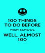 100 THINGS TO DO BEFORE HIGH SCHOOL WELL, ALMOST 100 - Personalised Poster A4 size