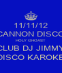 11/11/12 CANNON DISCO HOLY GHOAST CLUB DJ JIMMY DISCO KAROKE - Personalised Poster A4 size