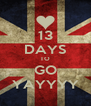 13 DAYS TO GO YAYYYY - Personalised Poster A4 size