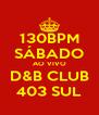 130BPM SÁBADO AO VIVO D&B CLUB 403 SUL - Personalised Poster A4 size