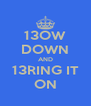 13OW DOWN AND 13RING IT ON - Personalised Poster A4 size
