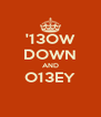 '13OW DOWN AND O13EY  - Personalised Poster A4 size