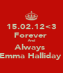 15.02.12<3 Forever  And Always  Emma Halliday  - Personalised Poster A4 size