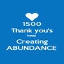 1500 Thank you's keep Creating ABUNDANCE - Personalised Poster A4 size