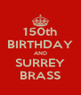 150th BIRTHDAY AND SURREY BRASS - Personalised Poster A4 size