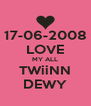 17-06-2008 LOVE MY ALL TWiiNN DEWY - Personalised Poster A4 size