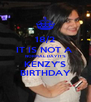 18/2 IT IS NOT A  NORMAL DAY IT'S KENZY'S BIRTHDAY - Personalised Poster A4 size