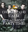(18) KEEP (18) CALM Because IT'S ALMOST PARTYTIME! - Personalised Poster A4 size