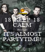 18  KEEP  18 CALM Because IT'S ALMOST PARTYTIME! - Personalised Poster A4 size