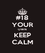 #18 YOUR OWN KEEP CALM - Personalised Poster A4 size