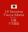 19 October Vacca Matta Release  UR VYBE - Personalised Poster A4 size