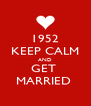 1952 KEEP CALM AND GET  MARRIED  - Personalised Poster A4 size