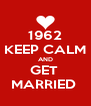 1962 KEEP CALM AND GET  MARRIED  - Personalised Poster A4 size